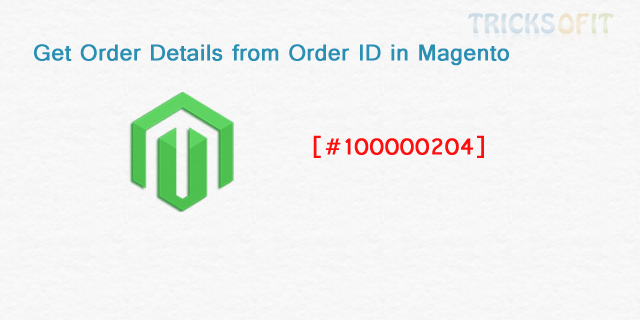 Get Order Details from Order ID in Magento