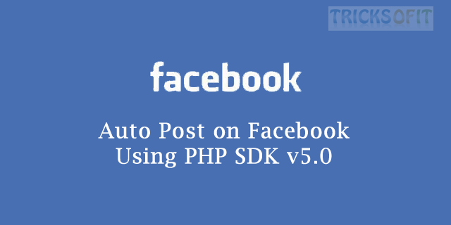 Auto Post on Facebook Using PHP SDK v5