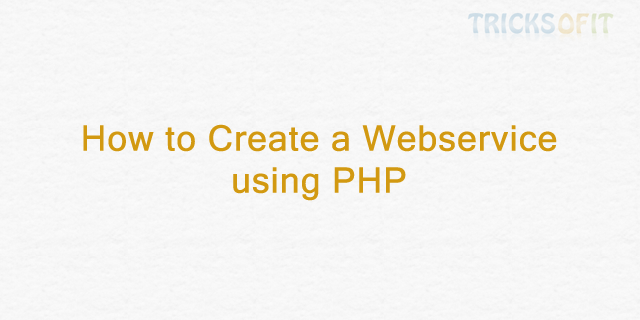 How to Create a Web service using PHP