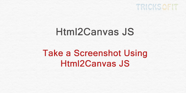 Take a Screenshot Using Html2Canvas JS
