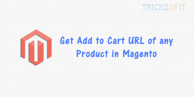 Get Add to Cart URL of any Product in Magento