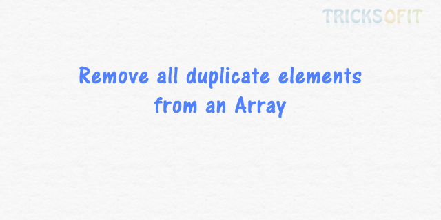 remove all duplicate elements from an array   tricks of it