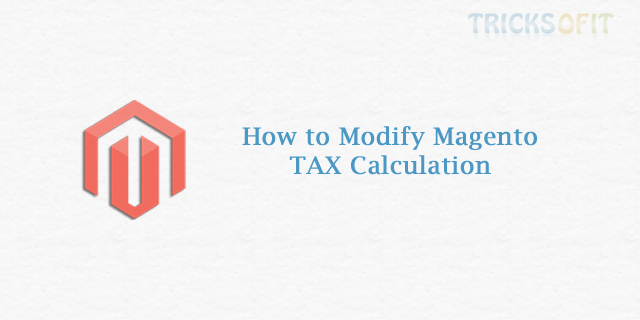 How to Modify Magento TAX Calculation