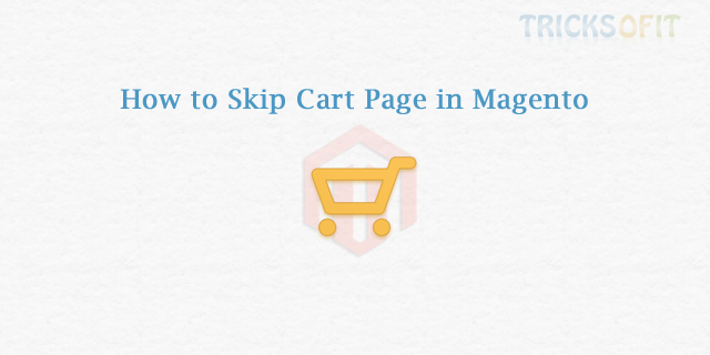 How to Skip Cart Page in Magento