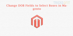 Change DOB Fields to Select Boxes in Magento