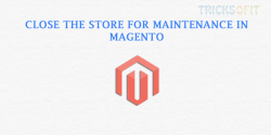 Close the store for maintenance in Magento
