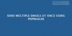 Send multiple emails at once using PHPMailer