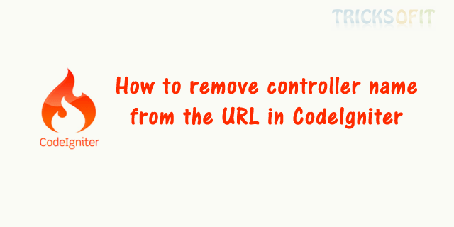 How to remove controller name from the URL in CodeIgniter