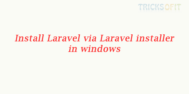 Install Laravel via Laravel installer in windows