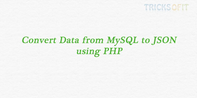 Convert Data from MySQL to JSON using PHP